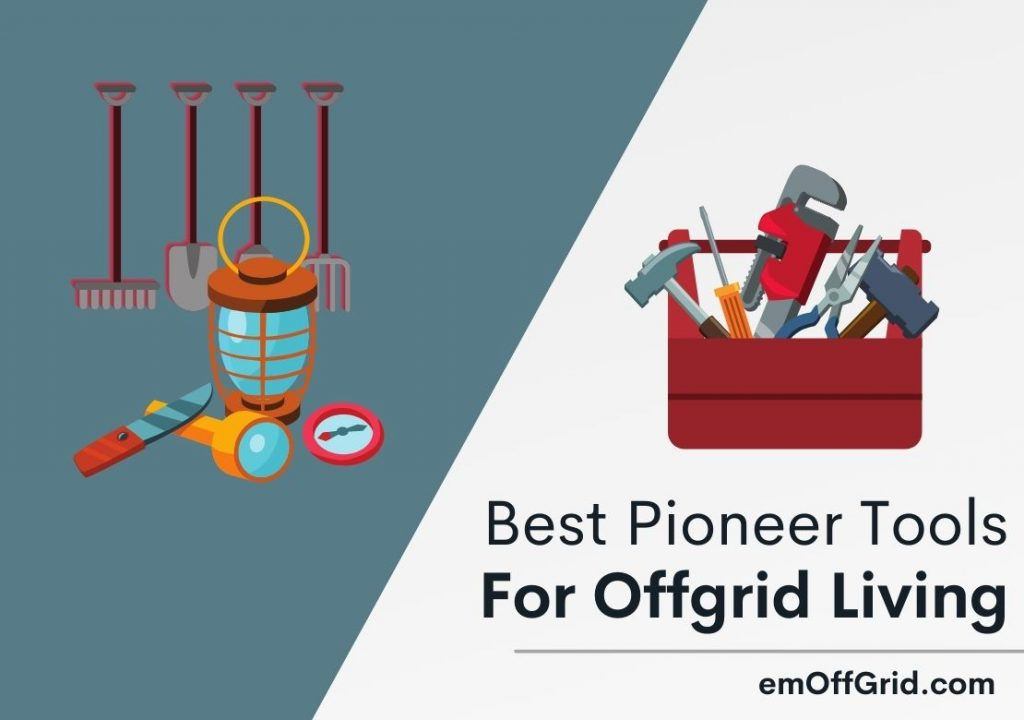 Pioneer Tools For Off-Grid Living