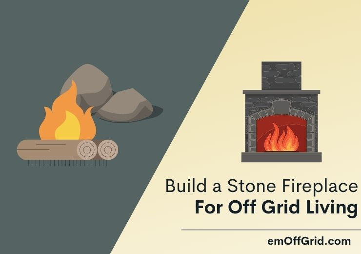 Steps To Build a Stone Fireplace for Off-Grid Living