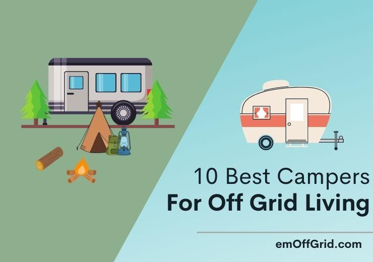 10 Best Campers For Off Grid Living