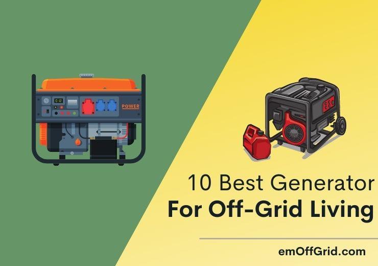 10 Best Generator For Off-Grid Living