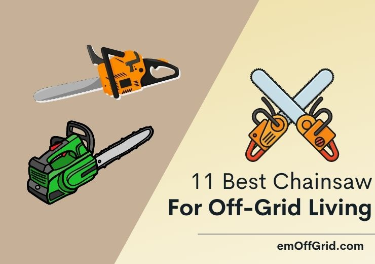 11 Best Chainsaw For Off-Grid Living