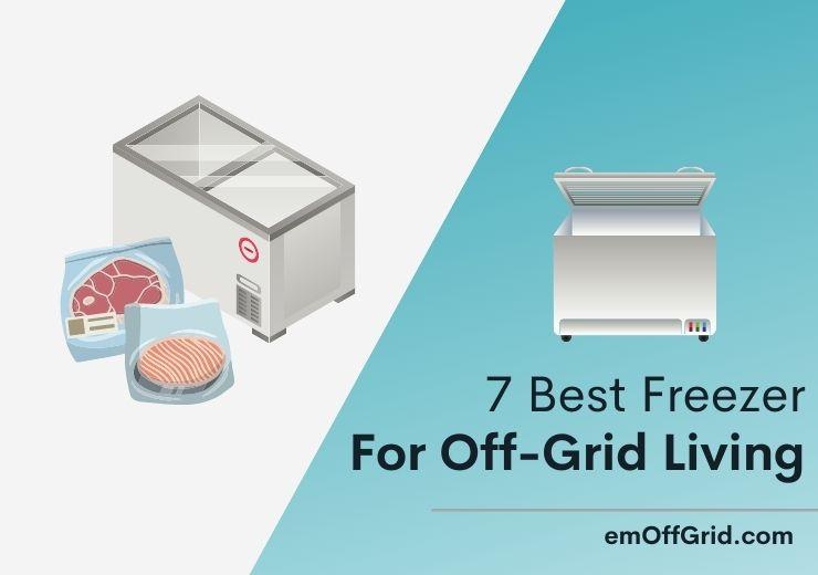 7 Best Freezer For Off-Grid Living